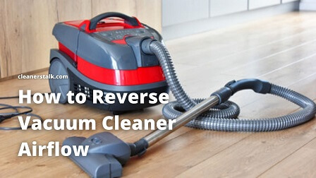 How to Reverse Vacuum Cleaner Airflow (Use As Blower)