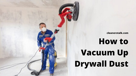 How to Vacuum Up Drywall Dust (Safely and Properly)